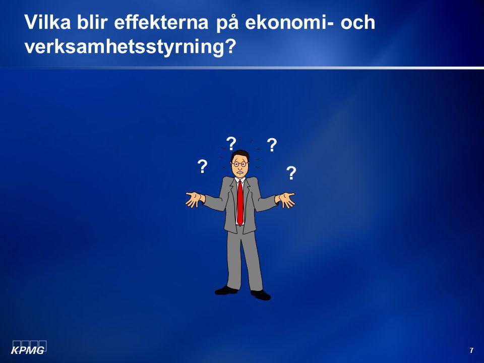 7 Vilka blir effekterna på ekonomi- och verksamhetsstyrning? ? ? ? ?