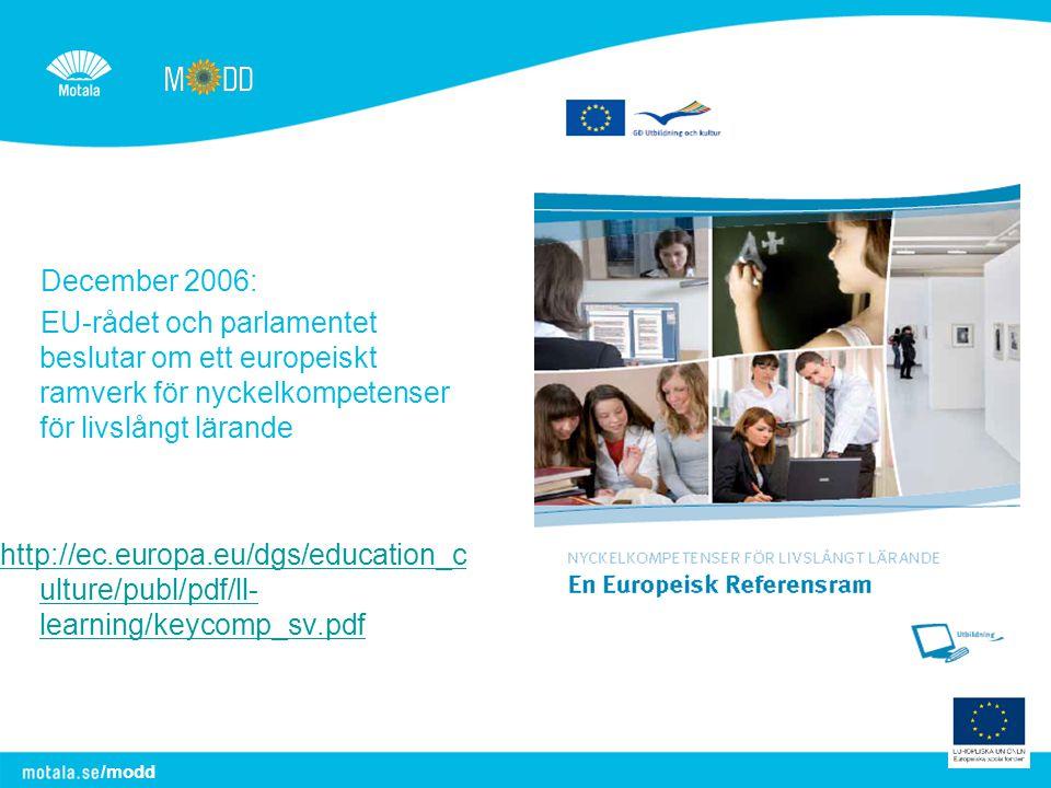 /modd December 2006: EU-rådet och parlamentet beslutar om ett europeiskt ramverk för nyckelkompetenser för livslångt lärande http://ec.europa.eu/dgs/e