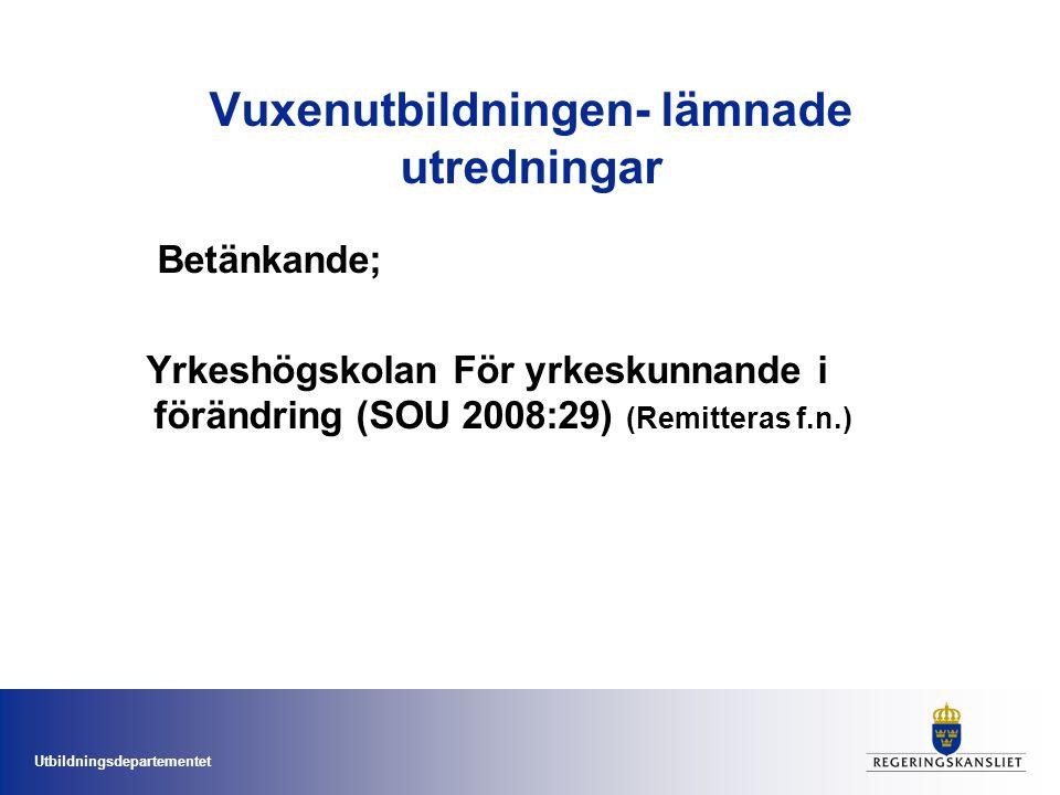 Utbildningsdepartementet Vuxenutbildningen- lämnade utredningar Betänkande; Yrkeshögskolan För yrkeskunnande i förändring (SOU 2008:29) (Remitteras f.n.)