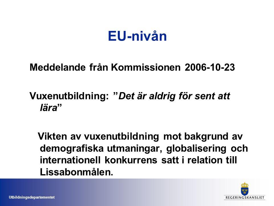 Utbildningsdepartementet EU-nivån Meddelande från Kommissionen 2006-10-23 Vuxenutbildning: Det är aldrig för sent att lära Vikten av vuxenutbildning mot bakgrund av demografiska utmaningar, globalisering och internationell konkurrens satt i relation till Lissabonmålen.