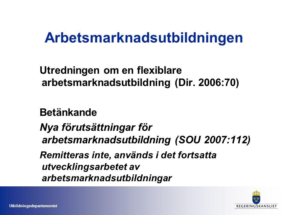 Utbildningsdepartementet Arbetsmarknadsutbildningen Utredningen om en flexiblare arbetsmarknadsutbildning (Dir.