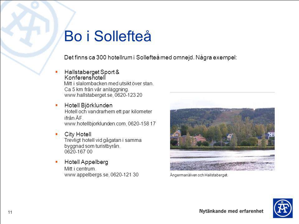 11 Bo i Sollefteå  Hallstaberget Sport & Konferenshotell Mitt i slalombacken med utsikt över stan. Ca 5 km från vår anläggning. www.hallstaberget.se,