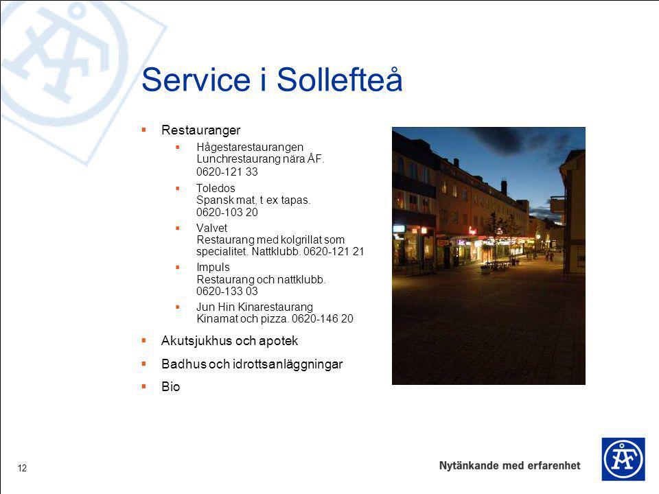 12 Service i Sollefteå  Restauranger  Hågestarestaurangen Lunchrestaurang nära ÅF. 0620-121 33  Toledos Spansk mat, t ex tapas. 0620-103 20  Valve