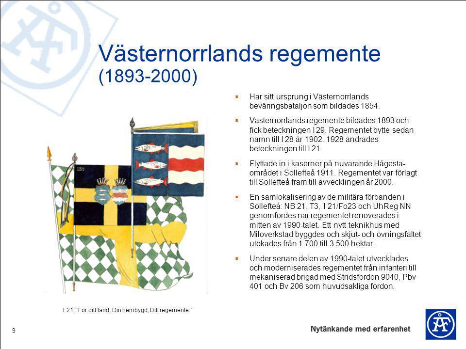 9 Västernorrlands regemente (1893-2000)  Har sitt ursprung i Västernorrlands beväringsbataljon som bildades 1854.  Västernorrlands regemente bildade