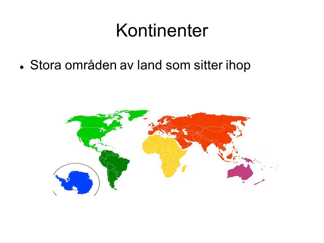 Kontinenter Stora områden av land som sitter ihop