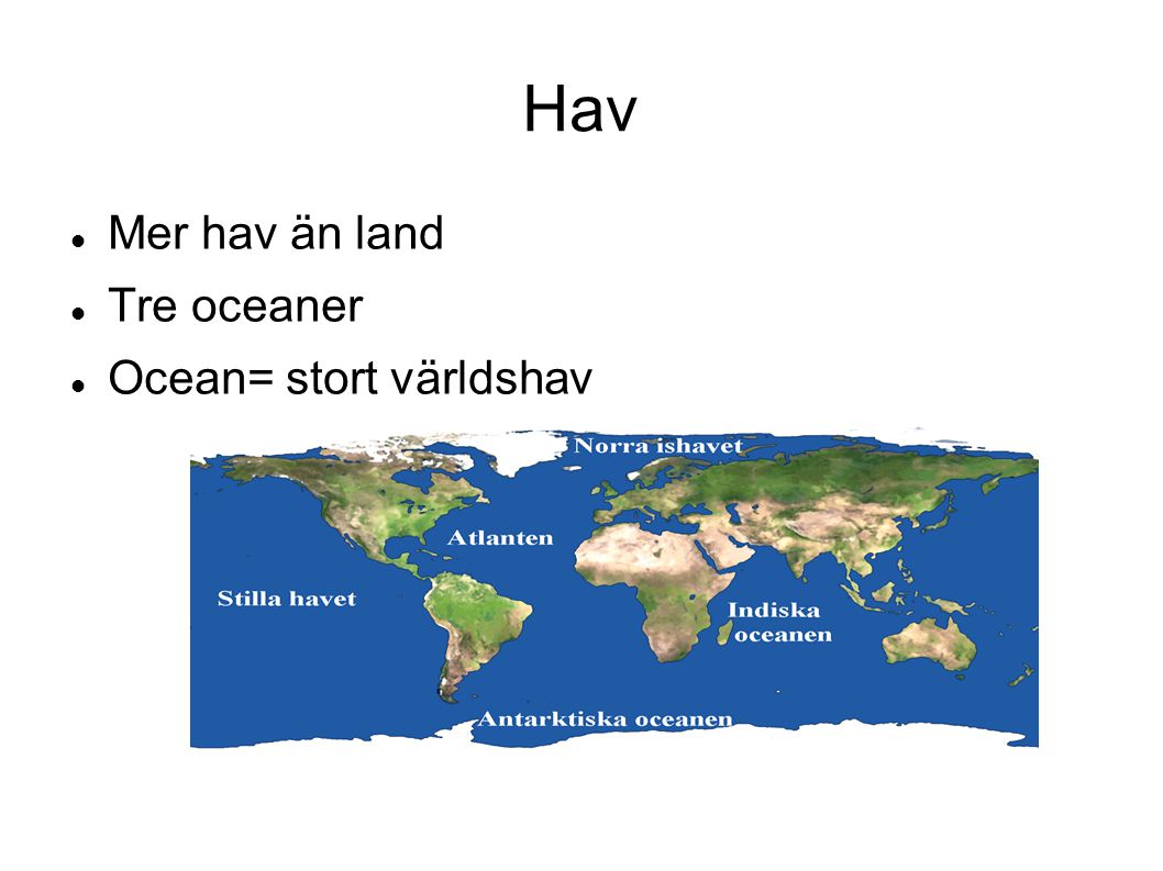 Hav Mer hav än land Tre oceaner Ocean= stort världshav