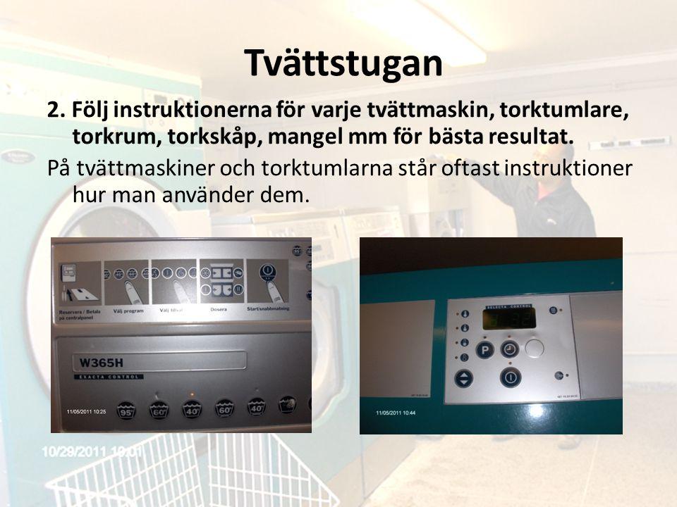 Tvättstugan 2. Följ instruktionerna för varje tvättmaskin, torktumlare, torkrum, torkskåp, mangel mm för bästa resultat. På tvättmaskiner och torktuml