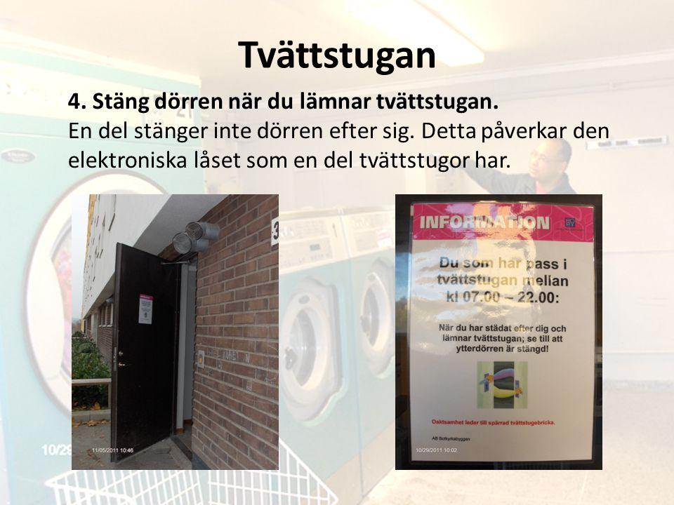 Tvättstugan 4. Stäng dörren när du lämnar tvättstugan. En del stänger inte dörren efter sig. Detta påverkar den elektroniska låset som en del tvättstu