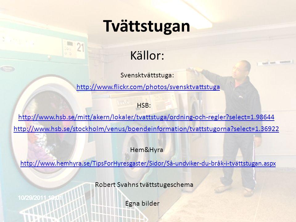 Källor: http://www.flickr.com/photos/svensktvattstuga Svensktvättstuga: http://www.hsb.se/mitt/akern/lokaler/tvattstuga/ordning-och-regler?select=1.98