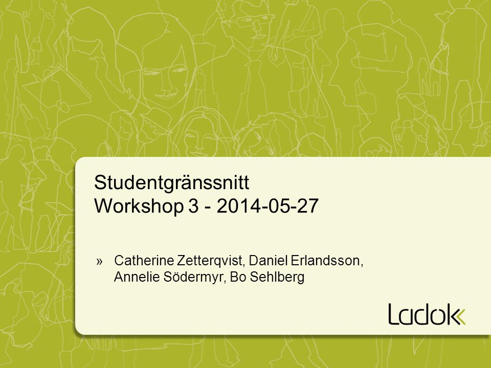 Studentgränssnitt Workshop 3 - 2014-05-27 »Catherine Zetterqvist, Daniel Erlandsson, Annelie Södermyr, Bo Sehlberg