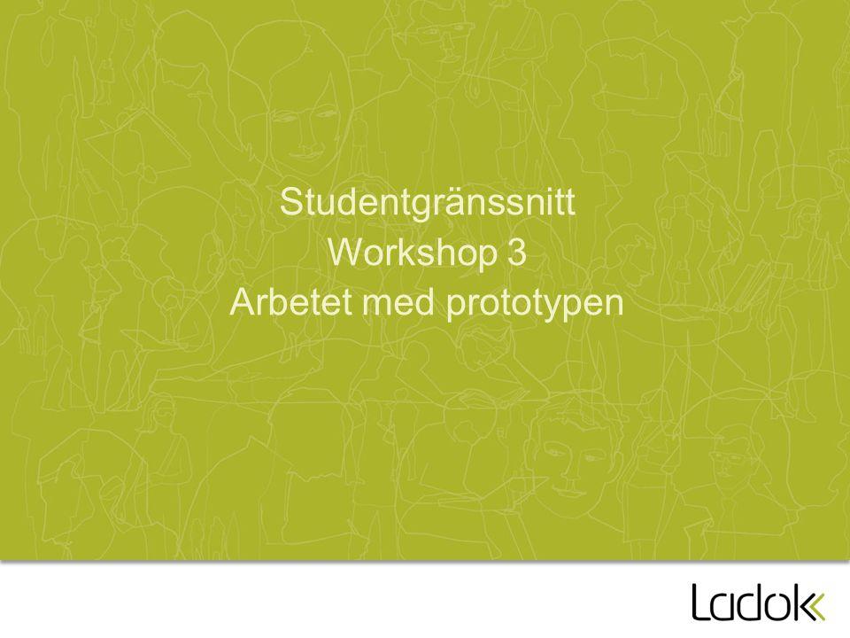 Studentgränssnitt Workshop 3 Arbetet med prototypen