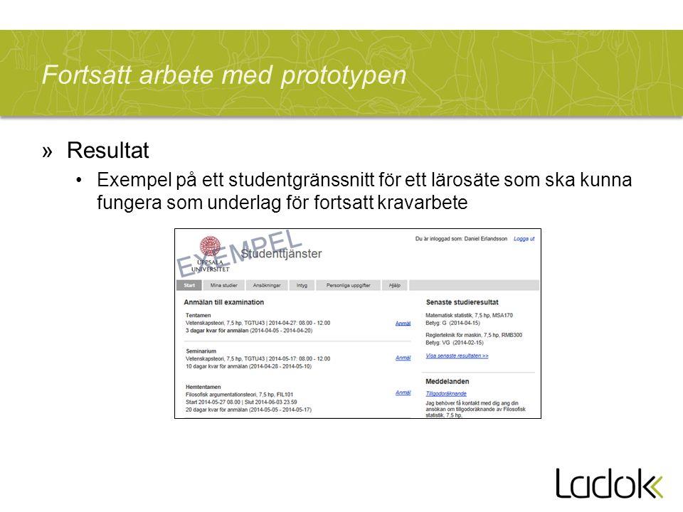 Fortsatt arbete med prototypen »Resultat Exempel på ett studentgränssnitt för ett lärosäte som ska kunna fungera som underlag för fortsatt kravarbete
