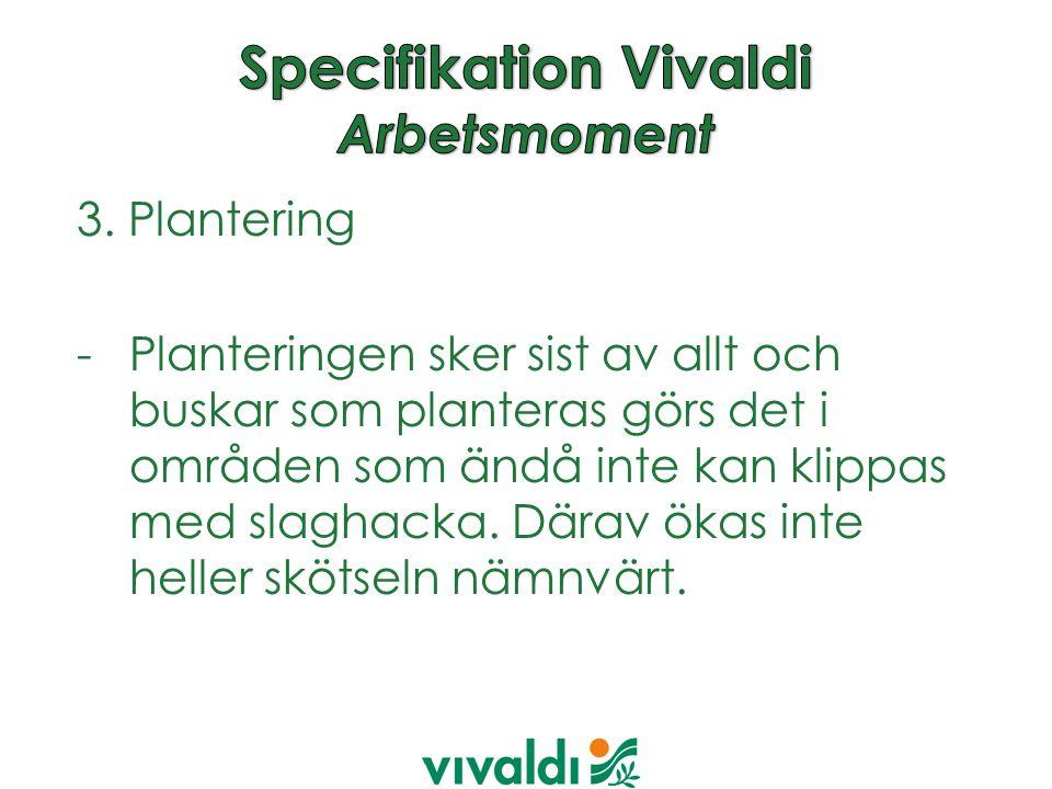 3. Plantering -Planteringen sker sist av allt och buskar som planteras görs det i områden som ändå inte kan klippas med slaghacka. Därav ökas inte hel