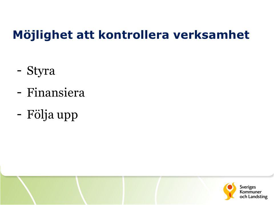Möjlighet att kontrollera verksamhet - Styra - Finansiera - Följa upp