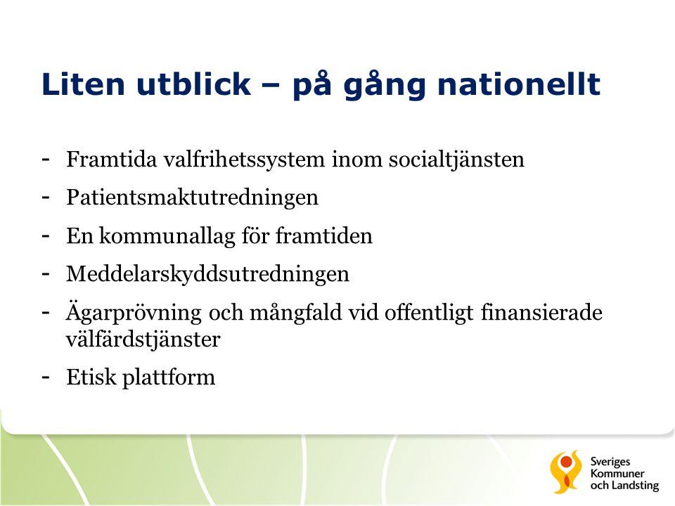 Liten utblick – på gång nationellt - Framtida valfrihetssystem inom socialtjänsten - Patientsmaktutredningen - En kommunallag för framtiden - Meddelar