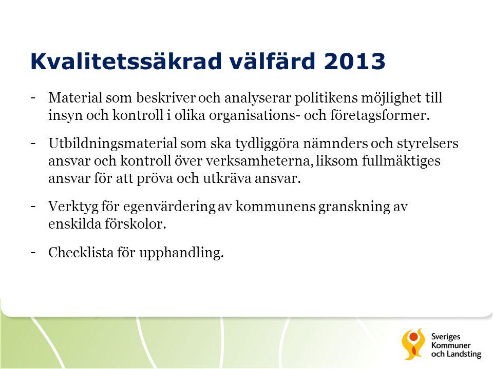 Kvalitetssäkrad välfärd 2013 - Material som beskriver och analyserar politikens möjlighet till insyn och kontroll i olika organisations- och företagsf