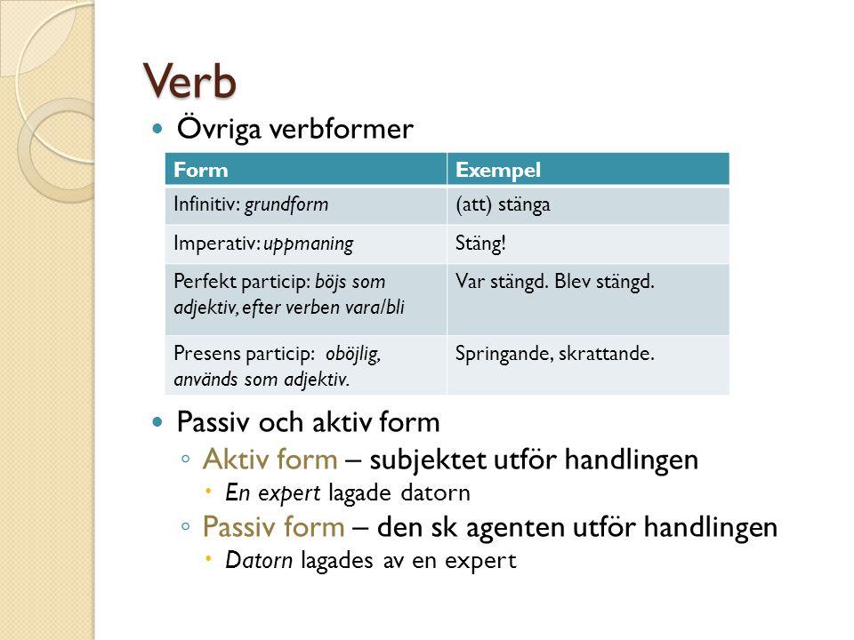 Verb Övriga verbformer Passiv och aktiv form ◦ Aktiv form – subjektet utför handlingen  En expert lagade datorn ◦ Passiv form – den sk agenten utför