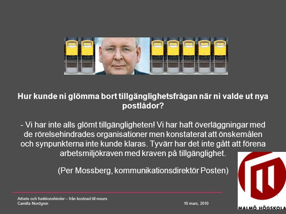 Arbete och funktionshinder – från kostnad till resurs Camilla Nordgren 10 mars, 2010 Hur kunde ni glömma bort tillgänglighetsfrågan när ni valde ut ny