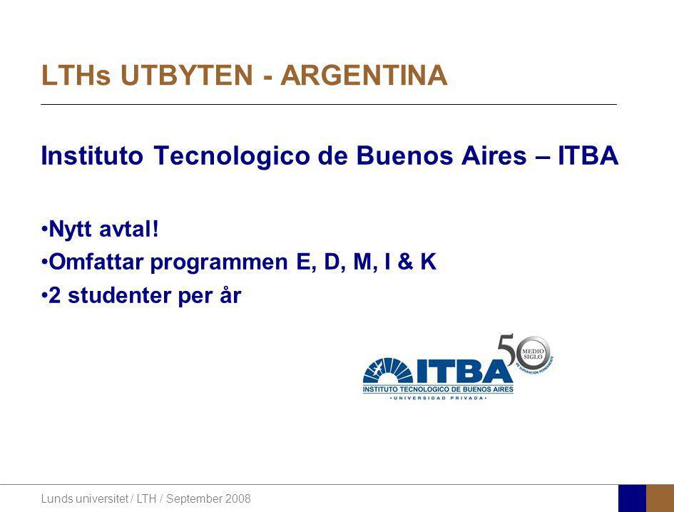 Lunds universitet / LTH / September 2008 LTHs UTBYTEN - ARGENTINA Instituto Tecnologico de Buenos Aires – ITBA Nytt avtal! Omfattar programmen E, D, M