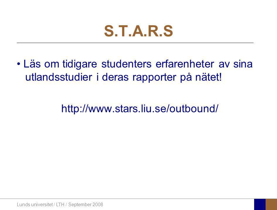 Lunds universitet / LTH / September 2008 S.T.A.R.S Läs om tidigare studenters erfarenheter av sina utlandsstudier i deras rapporter på nätet! http://w
