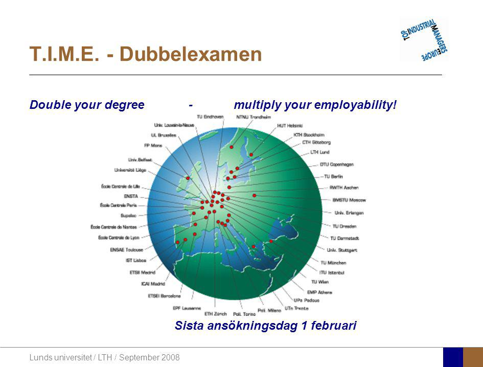 Lunds universitet / LTH / September 2008 T.I.M.E. - Dubbelexamen Double your degree - multiply your employability! Sista ansökningsdag 1 februari