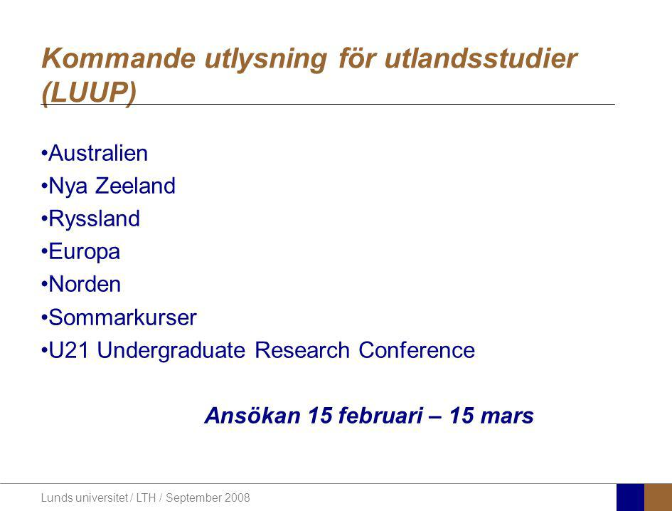 Lunds universitet / LTH / September 2008 Kommande utlysning för utlandsstudier (LUUP) Australien Nya Zeeland Ryssland Europa Norden Sommarkurser U21 U