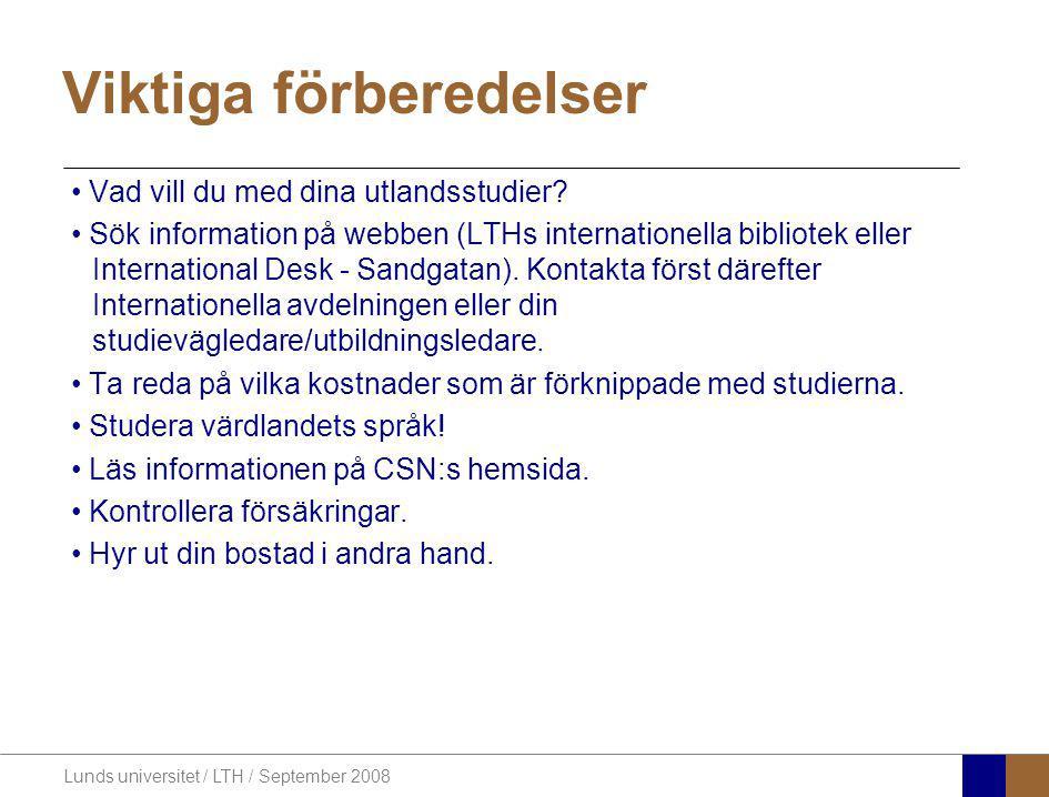 Lunds universitet / LTH / September 2008 Viktiga förberedelser Vad vill du med dina utlandsstudier? Sök information på webben (LTHs internationella bi