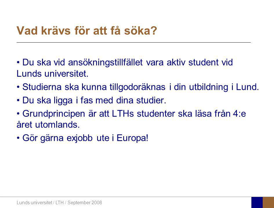 Lunds universitet / LTH / September 2008 Vad krävs för att få söka? Du ska vid ansökningstillfället vara aktiv student vid Lunds universitet. Studiern