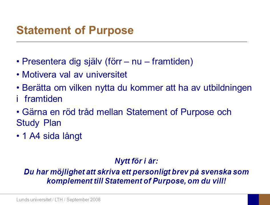 Lunds universitet / LTH / September 2008 Statement of Purpose Presentera dig själv (förr – nu – framtiden) Motivera val av universitet Berätta om vilk