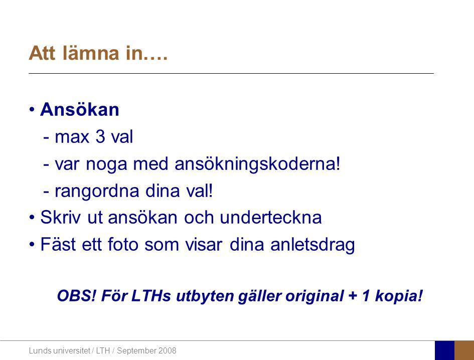 Lunds universitet / LTH / September 2008 Att lämna in…. Ansökan - max 3 val - var noga med ansökningskoderna! - rangordna dina val! Skriv ut ansökan o