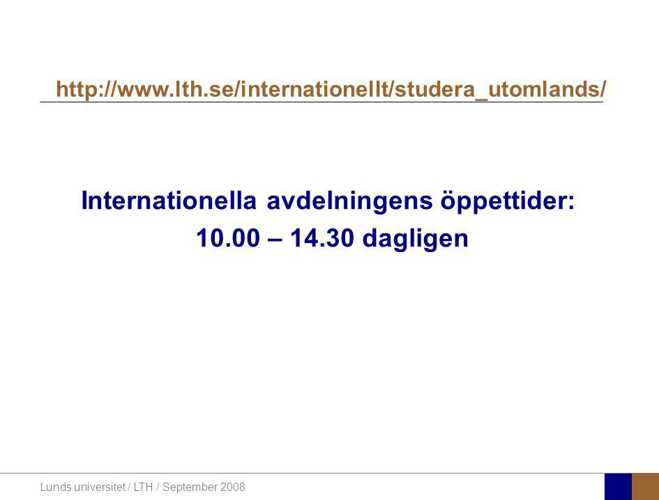 Lunds universitet / LTH / September 2008 Internationella avdelningens öppettider: 10.00 – 14.30 dagligen http://www.lth.se/internationellt/studera_uto