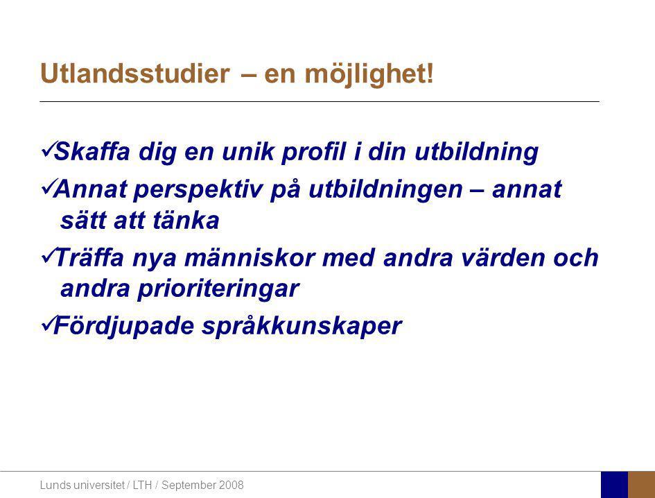 Lunds universitet / LTH / September 2008 Utlandsstudier – en möjlighet! Skaffa dig en unik profil i din utbildning Annat perspektiv på utbildningen –