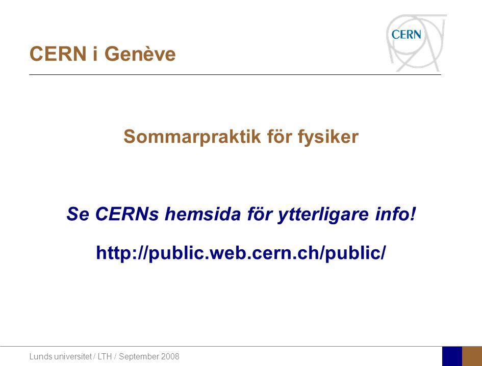 Lunds universitet / LTH / September 2008 CERN i Genève Sommarpraktik för fysiker Se CERNs hemsida för ytterligare info! http://public.web.cern.ch/publ