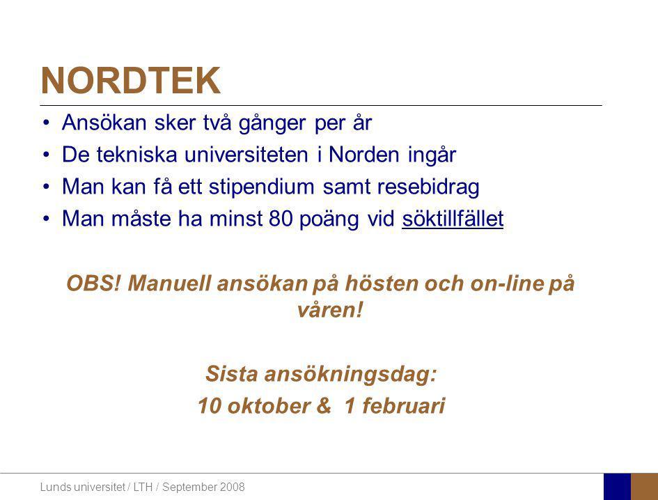 Lunds universitet / LTH / September 2008 NORDTEK Ansökan sker två gånger per år De tekniska universiteten i Norden ingår Man kan få ett stipendium sam