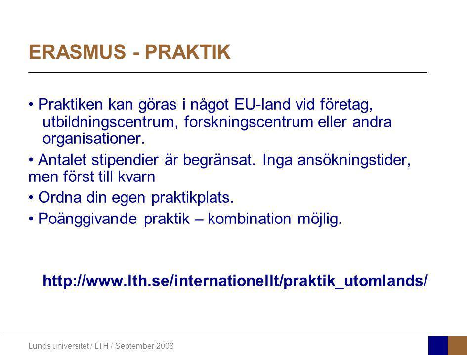 Lunds universitet / LTH / September 2008 ERASMUS - PRAKTIK Praktiken kan göras i något EU-land vid företag, utbildningscentrum, forskningscentrum elle