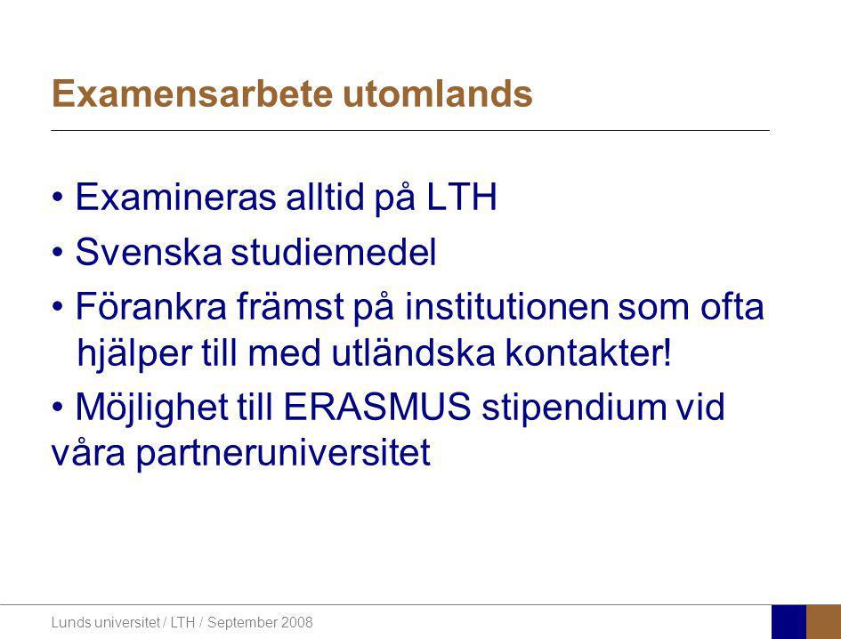 Lunds universitet / LTH / September 2008 Examensarbete utomlands Examineras alltid på LTH Svenska studiemedel Förankra främst på institutionen som oft