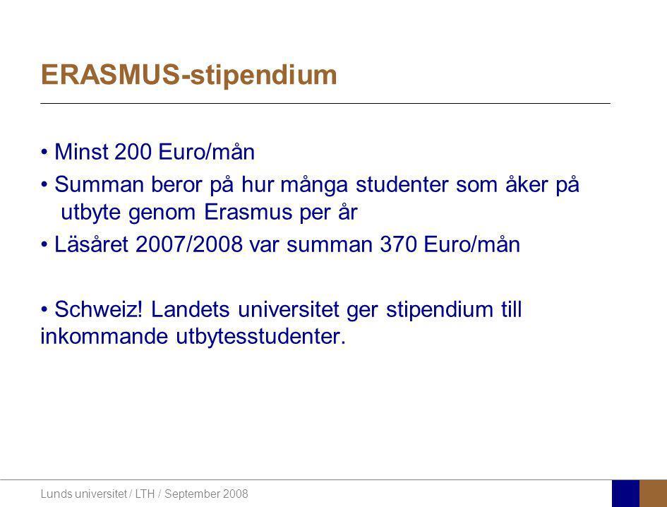 Lunds universitet / LTH / September 2008 ERASMUS-stipendium Minst 200 Euro/mån Summan beror på hur många studenter som åker på utbyte genom Erasmus pe