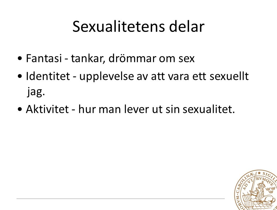 Sexualitetens delar Fantasi - tankar, drömmar om sex Identitet - upplevelse av att vara ett sexuellt jag.