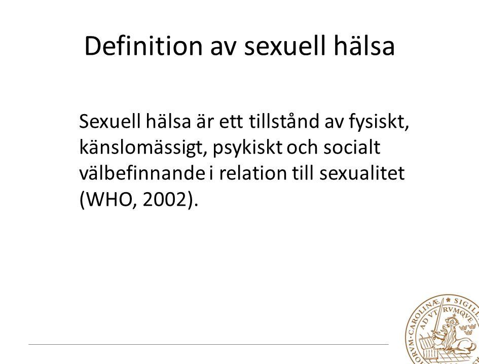 Definition av sexuell hälsa Sexuell hälsa är ett tillstånd av fysiskt, känslomässigt, psykiskt och socialt välbefinnande i relation till sexualitet (WHO, 2002).