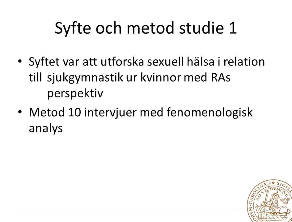 Syfte och metod studie 1 Syftet var att utforska sexuell hälsa i relation till sjukgymnastik ur kvinnor med RAs perspektiv Metod 10 intervjuer med fenomenologisk analys
