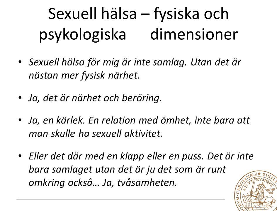 Sexuell hälsa – fysiska och psykologiska dimensioner Sexuell hälsa för mig är inte samlag.