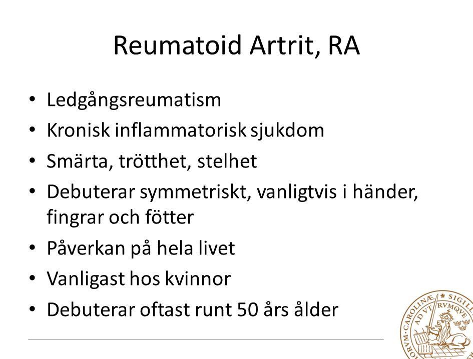 Reumatoid Artrit, RA Ledgångsreumatism Kronisk inflammatorisk sjukdom Smärta, trötthet, stelhet Debuterar symmetriskt, vanligtvis i händer, fingrar och fötter Påverkan på hela livet Vanligast hos kvinnor Debuterar oftast runt 50 års ålder