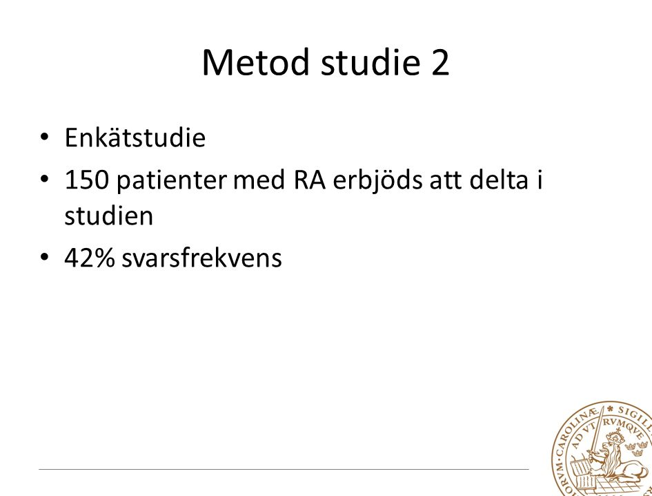 Metod studie 2 Enkätstudie 150 patienter med RA erbjöds att delta i studien 42% svarsfrekvens