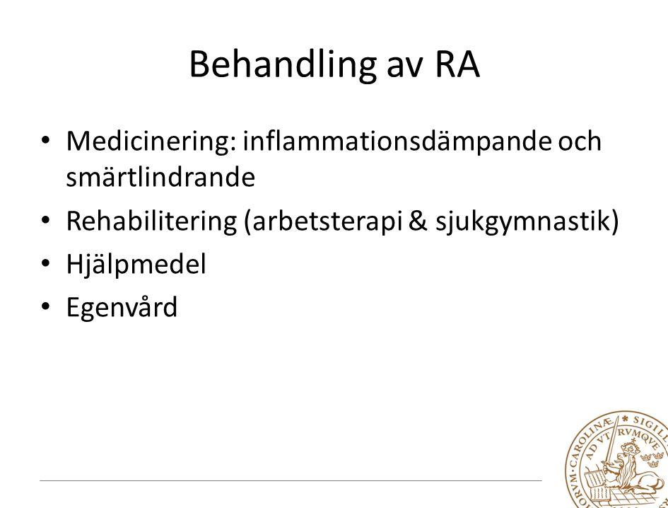 Behandling av RA Medicinering: inflammationsdämpande och smärtlindrande Rehabilitering (arbetsterapi & sjukgymnastik) Hjälpmedel Egenvård