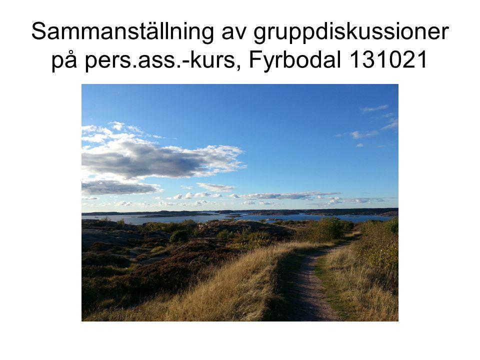 Sammanställning av gruppdiskussioner på pers.ass.-kurs, Fyrbodal 131021