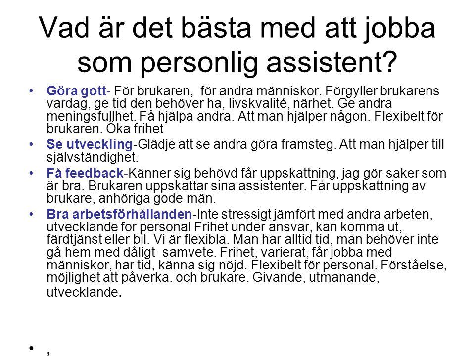 Vad är det bästa med att jobba som personlig assistent? Göra gott- För brukaren, för andra människor. Förgyller brukarens vardag, ge tid den behöver h