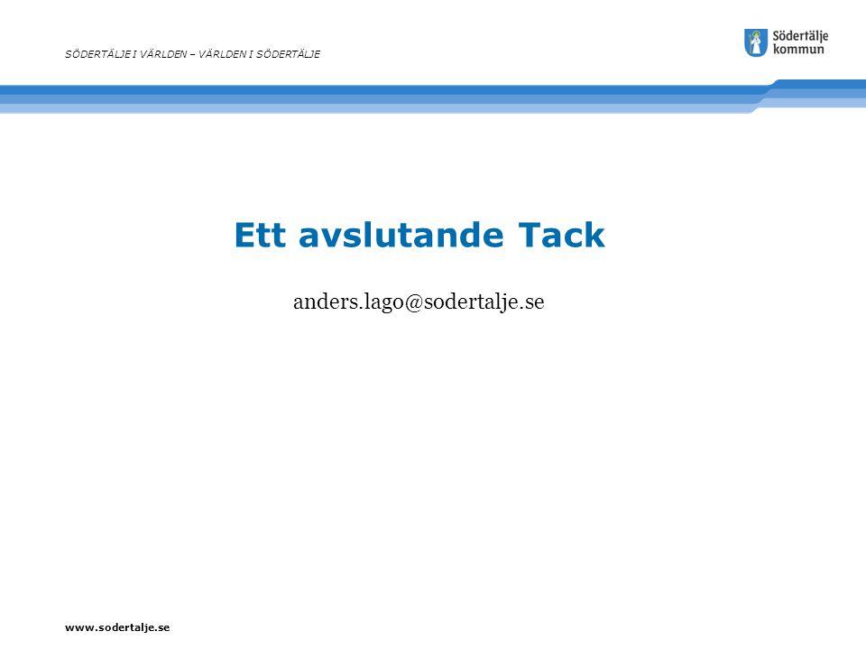 www.sodertalje.se Ett avslutande Tack SÖDERTÄLJE I VÄRLDEN – VÄRLDEN I SÖDERTÄLJE anders.lago@sodertalje.se