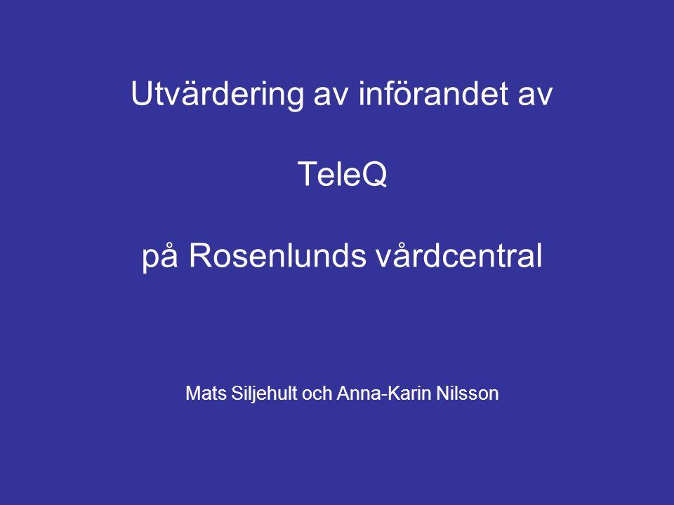 Utvärdering av införandet av TeleQ på Rosenlunds vårdcentral Mats Siljehult och Anna-Karin Nilsson
