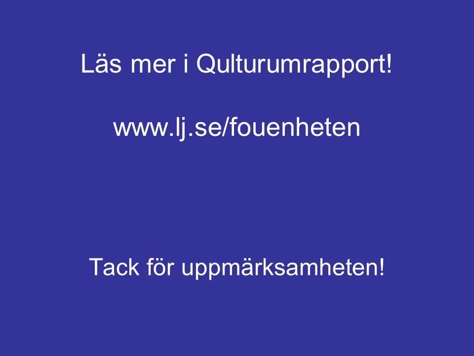 Läs mer i Qulturumrapport! www.lj.se/fouenheten Tack för uppmärksamheten!