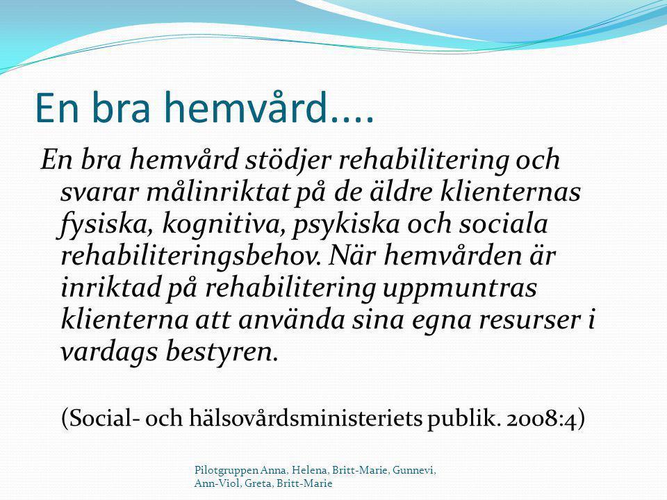 En bra hemvård.... En bra hemvård stödjer rehabilitering och svarar målinriktat på de äldre klienternas fysiska, kognitiva, psykiska och sociala rehab